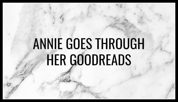 ANNIE GOES THROUGH HER GOODREADS